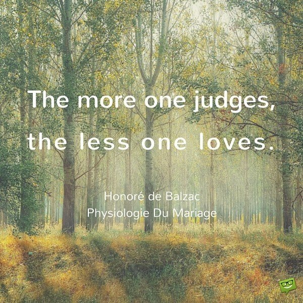 The-more-one-judges-the-less-one-loves.-600x600